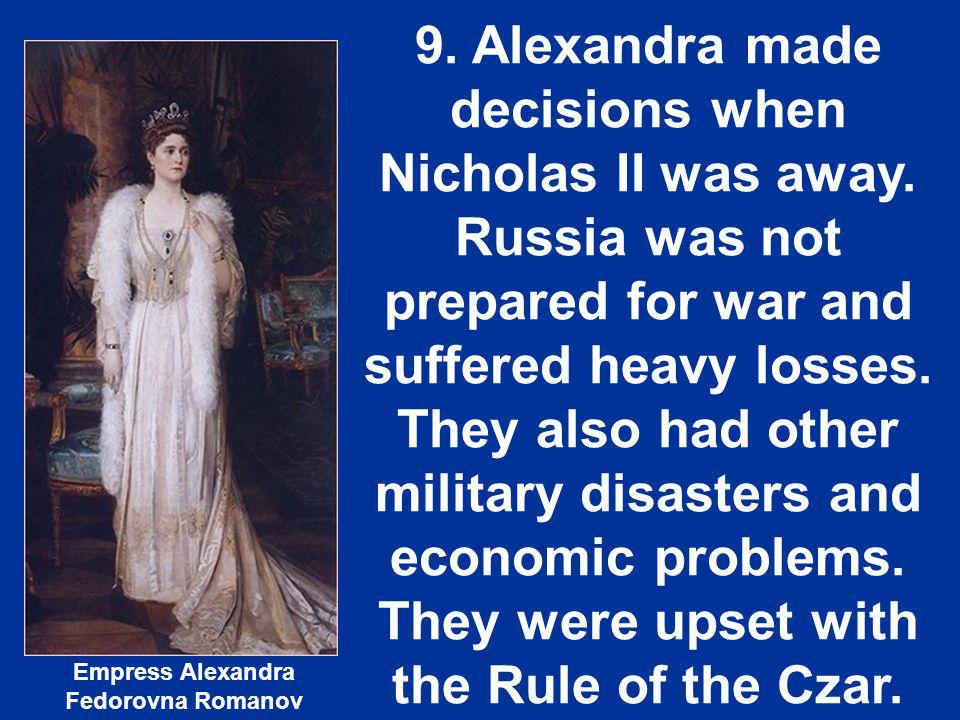9. Alexandra made decisions when Nicholas II was away
