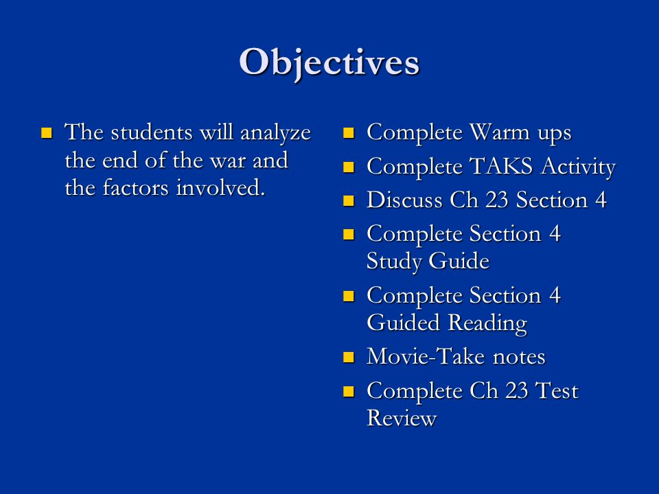 Objectives The students will analyze the end of the war and the factors involved. Complete Warm ups.