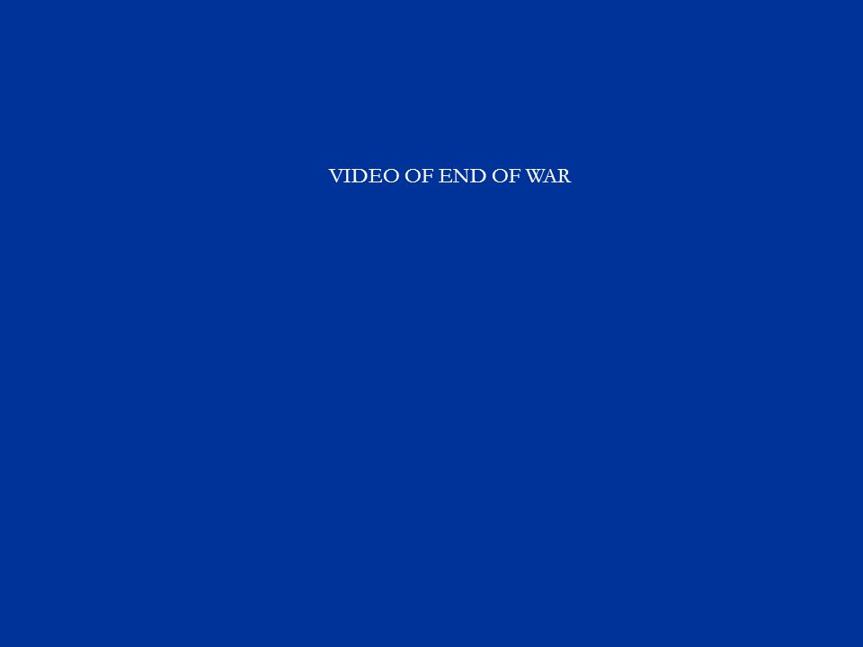 VIDEO OF END OF WAR