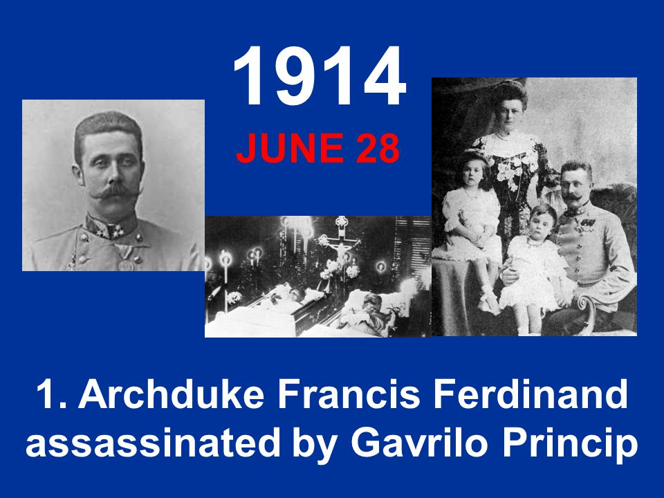 1. Archduke Francis Ferdinand assassinated by Gavrilo Princip