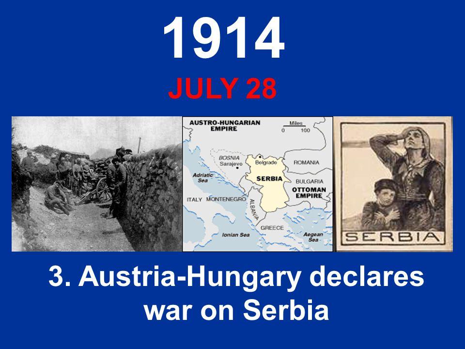 3. Austria-Hungary declares war on Serbia