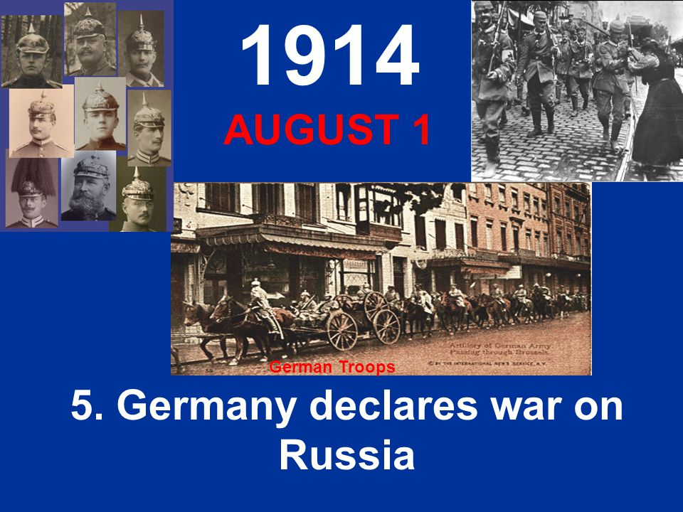 5. Germany declares war on Russia