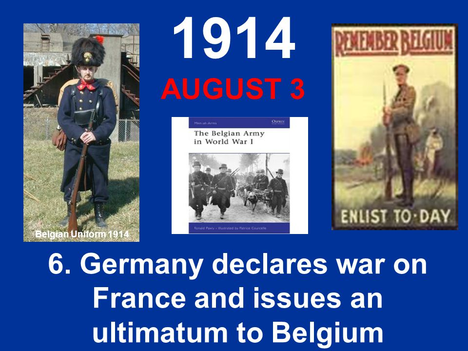 6. Germany declares war on France and issues an ultimatum to Belgium
