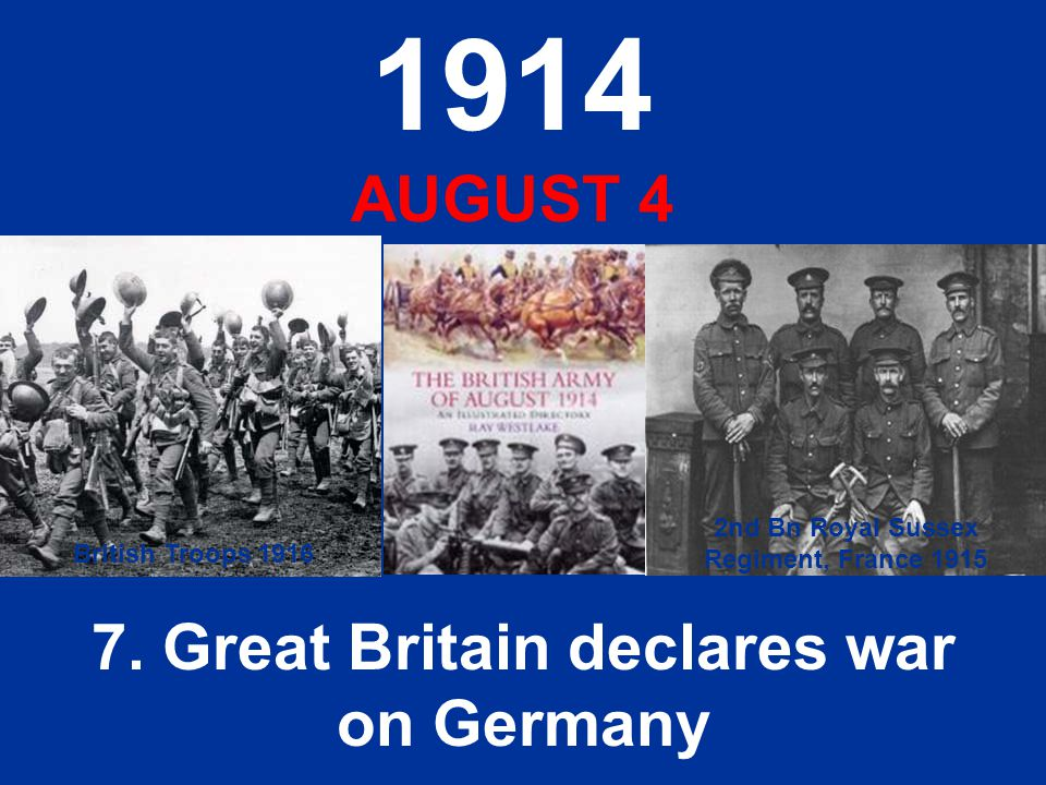 1914 AUGUST 4 7. Great Britain declares war on Germany