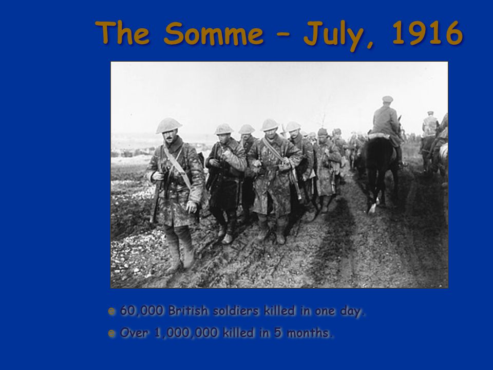 The Somme – July, 1916 60,000 British soldiers killed in one day.