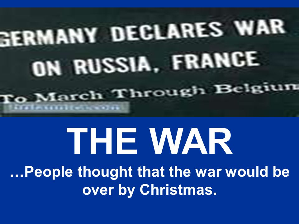 …People thought that the war would be over by Christmas.