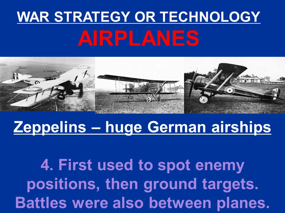 WAR STRATEGY OR TECHNOLOGY Zeppelins – huge German airships