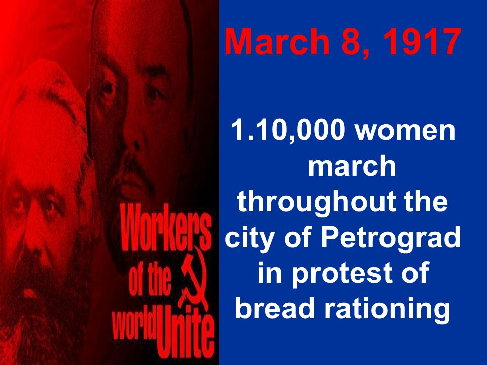 March 8, 1917 10,000 women march throughout the city of Petrograd