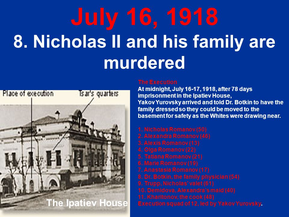 8. Nicholas II and his family are murdered