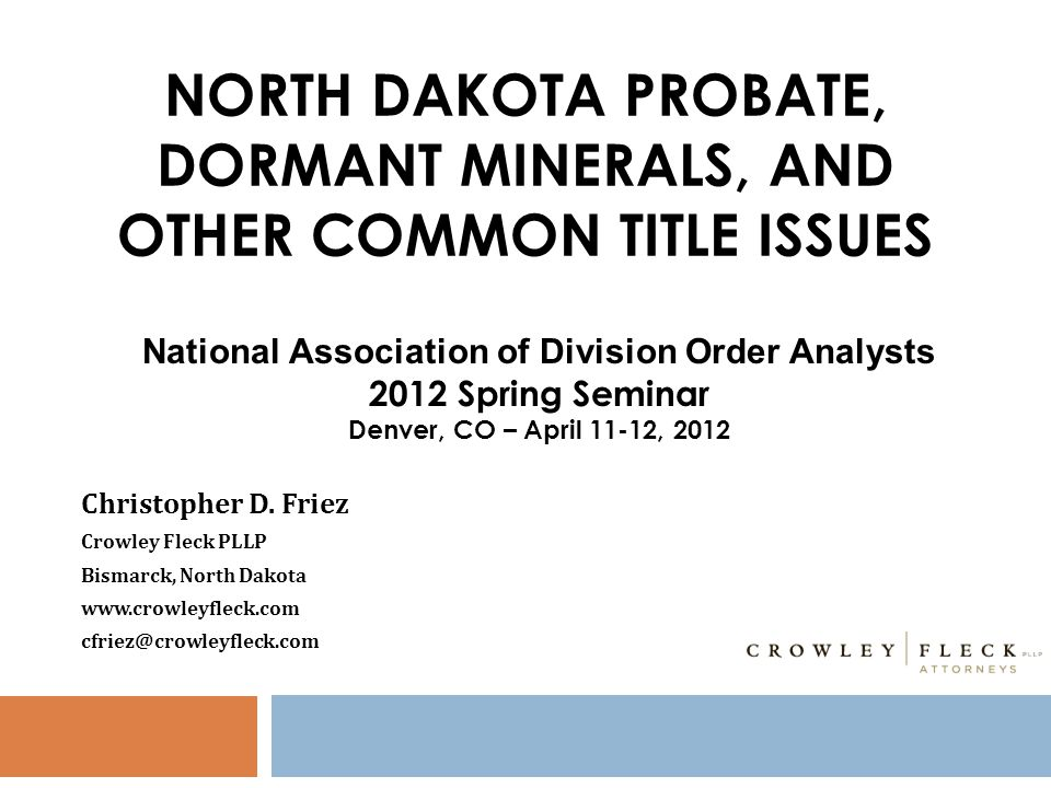 NORTH DAKOTA PROBATE, DORMANT MINERALS, AND OTHER COMMON TITLE ISSUES