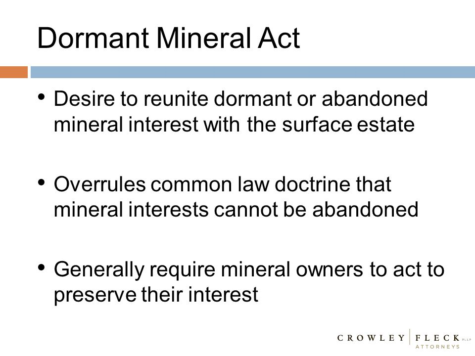 Dormant Mineral Act Desire to reunite dormant or abandoned mineral interest with the surface estate.