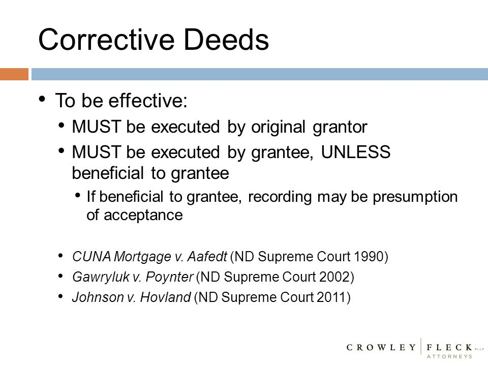 Corrective Deeds To be effective: MUST be executed by original grantor