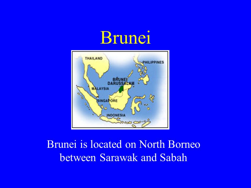 Brunei is located on North Borneo between Sarawak and Sabah