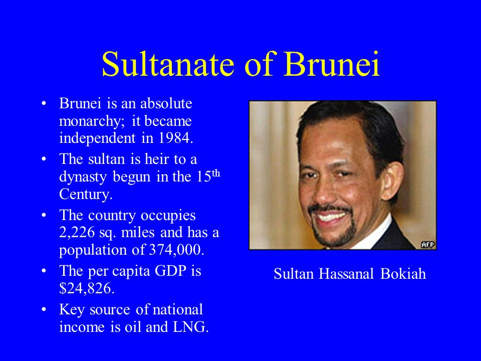 Sultanate of Brunei Brunei is an absolute monarchy; it became independent in 1984. The sultan is heir to a dynasty begun in the 15th Century.