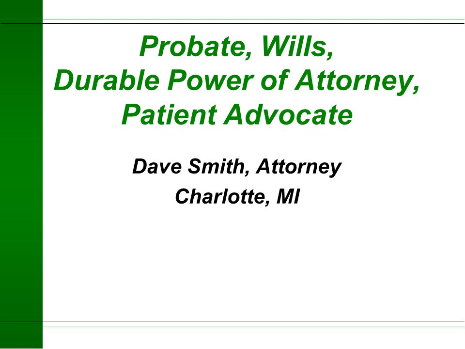Probate, Wills, Durable Power of Attorney, Patient Advocate