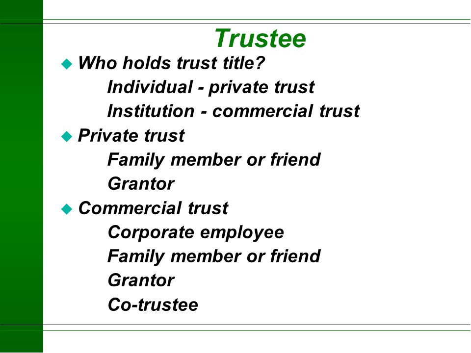 Trustee Who holds trust title Individual - private trust