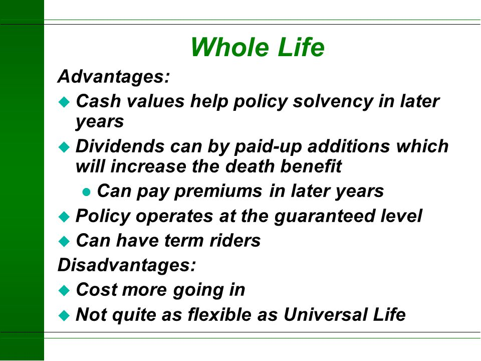 Whole Life Advantages: Cash values help policy solvency in later years