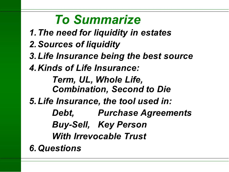 To Summarize 1. The need for liquidity in estates