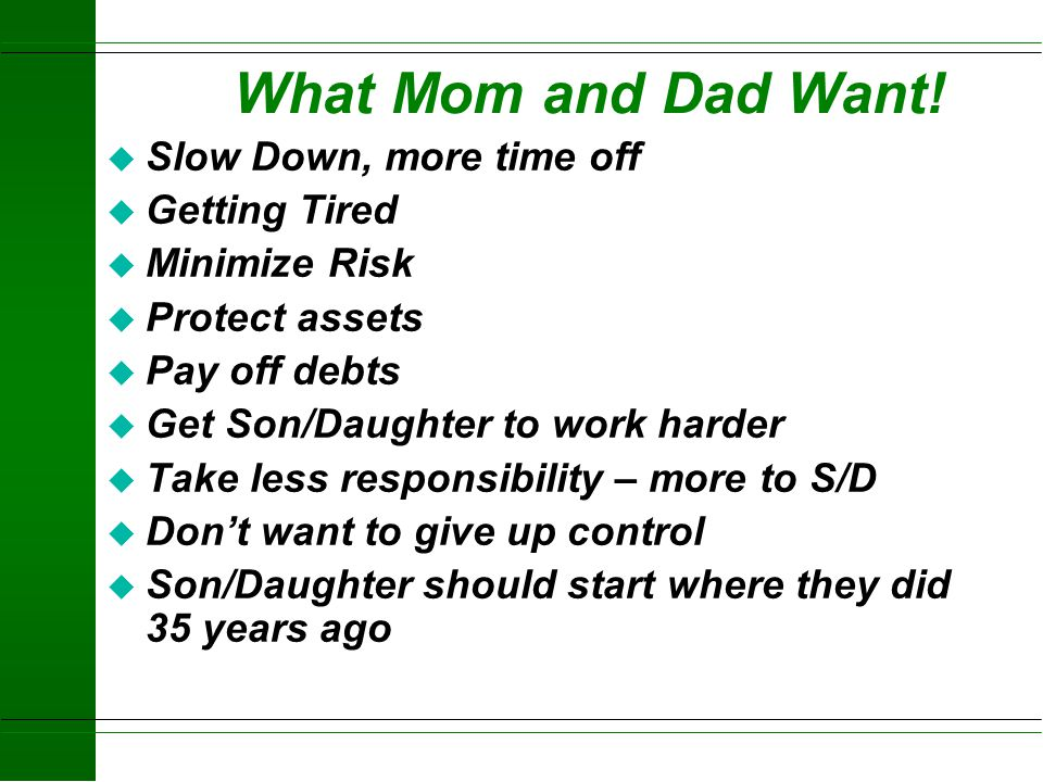 What Mom and Dad Want! Slow Down, more time off Getting Tired