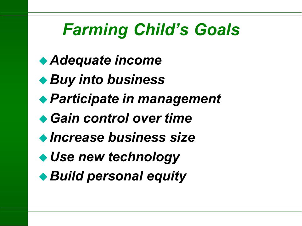 Farming Child's Goals Adequate income Buy into business