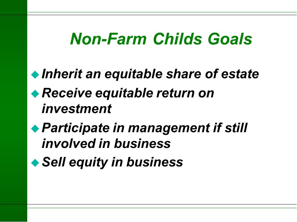 Non-Farm Childs Goals Inherit an equitable share of estate