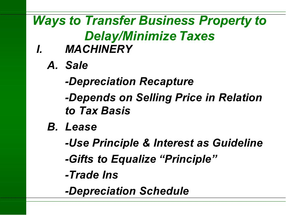 Ways to Transfer Business Property to Delay/Minimize Taxes