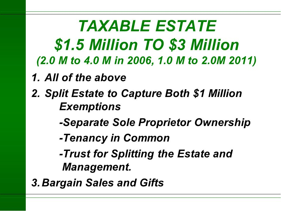 TAXABLE ESTATE $1.5 Million TO $3 Million (2.0 M to 4.0 M in 2006, 1.0 M to 2.0M 2011)