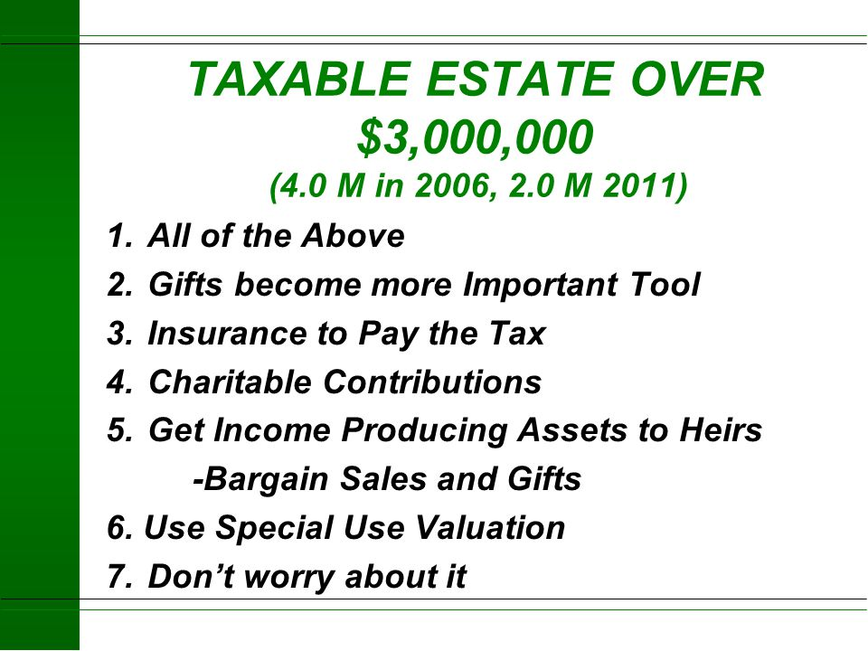TAXABLE ESTATE OVER $3,000,000 (4.0 M in 2006, 2.0 M 2011)