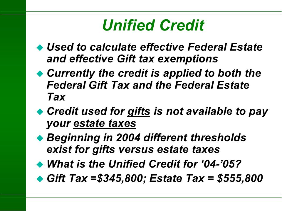 Unified Credit Used to calculate effective Federal Estate and effective Gift tax exemptions.