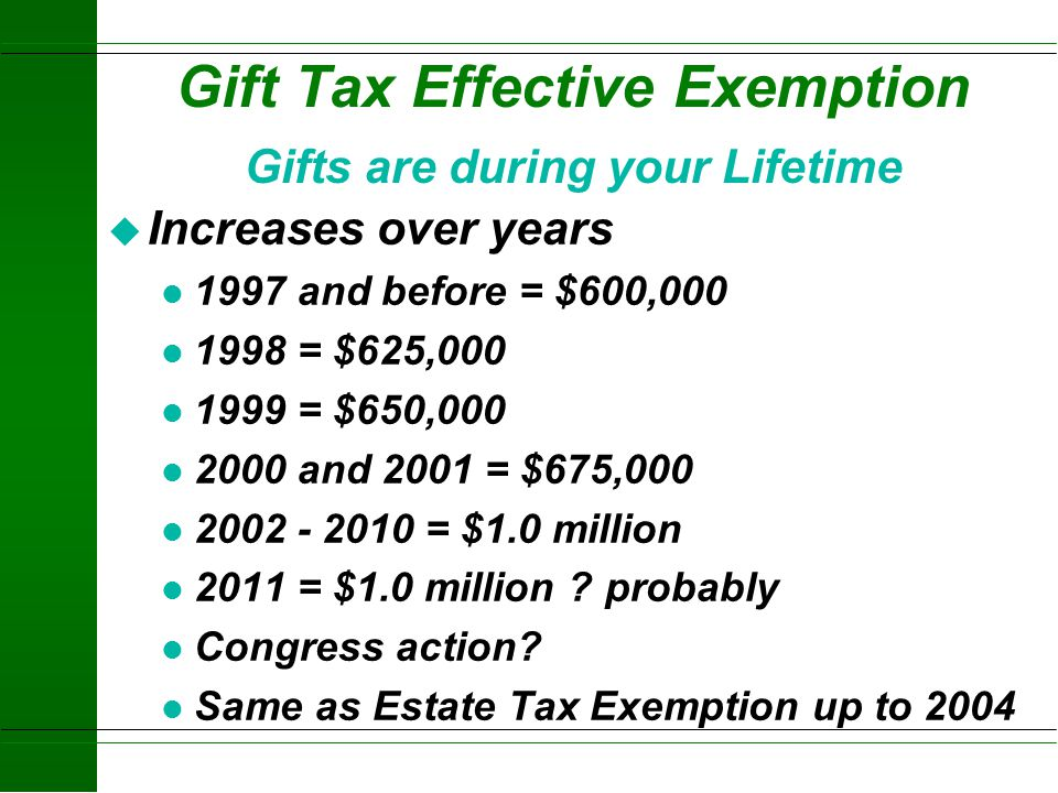 Gift Tax Effective Exemption Gifts are during your Lifetime
