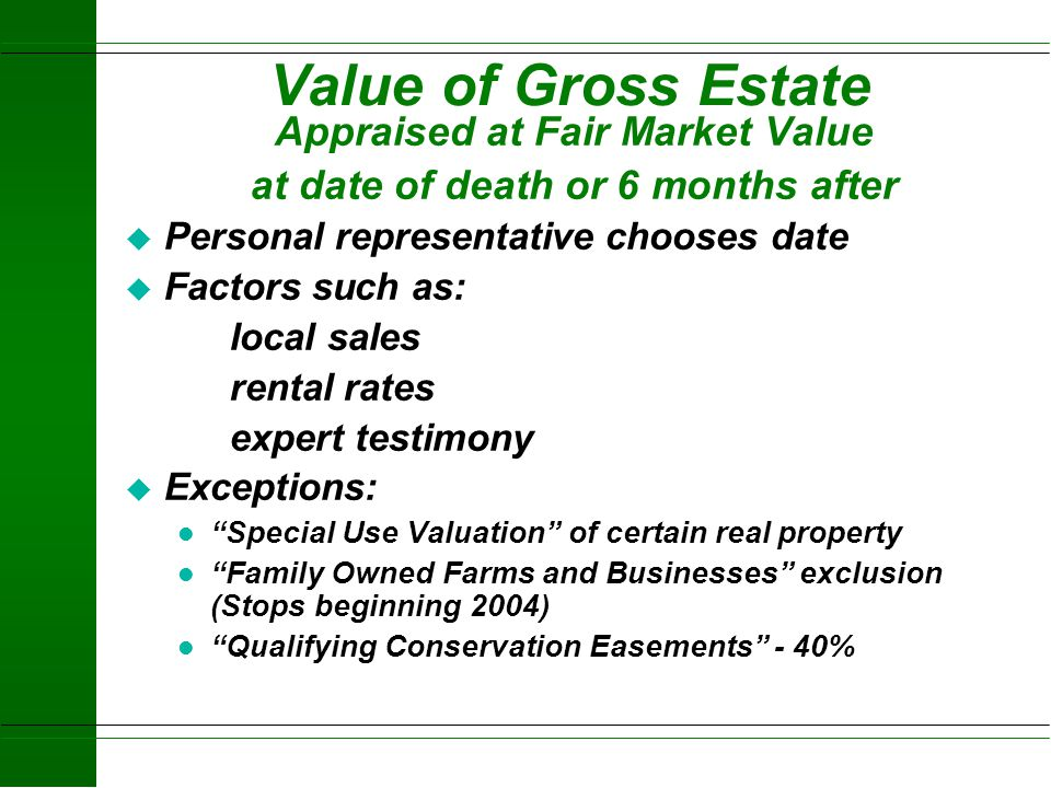 Appraised at Fair Market Value at date of death or 6 months after