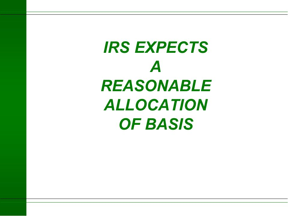 IRS EXPECTS A REASONABLE ALLOCATION OF BASIS