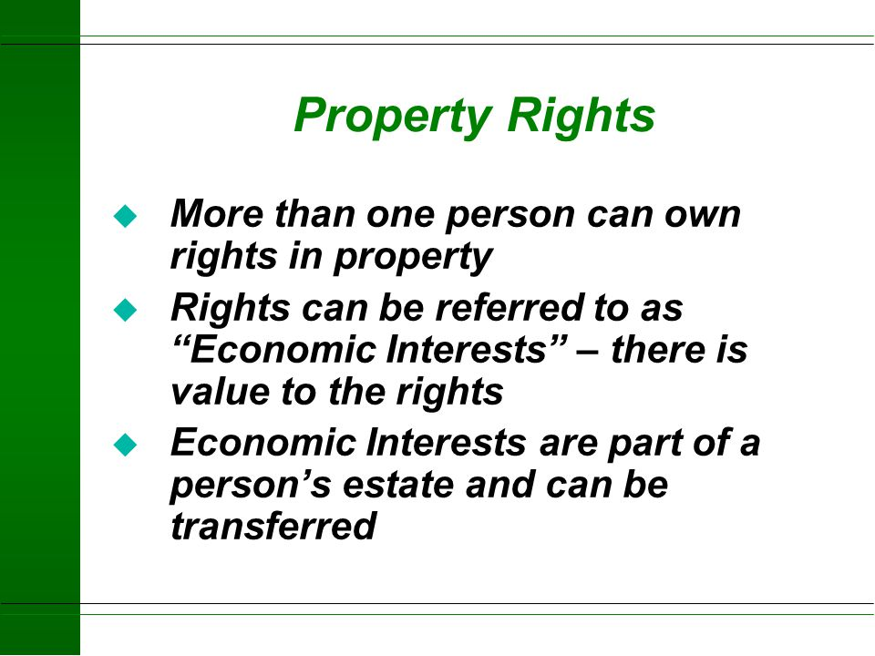 Property Rights More than one person can own rights in property