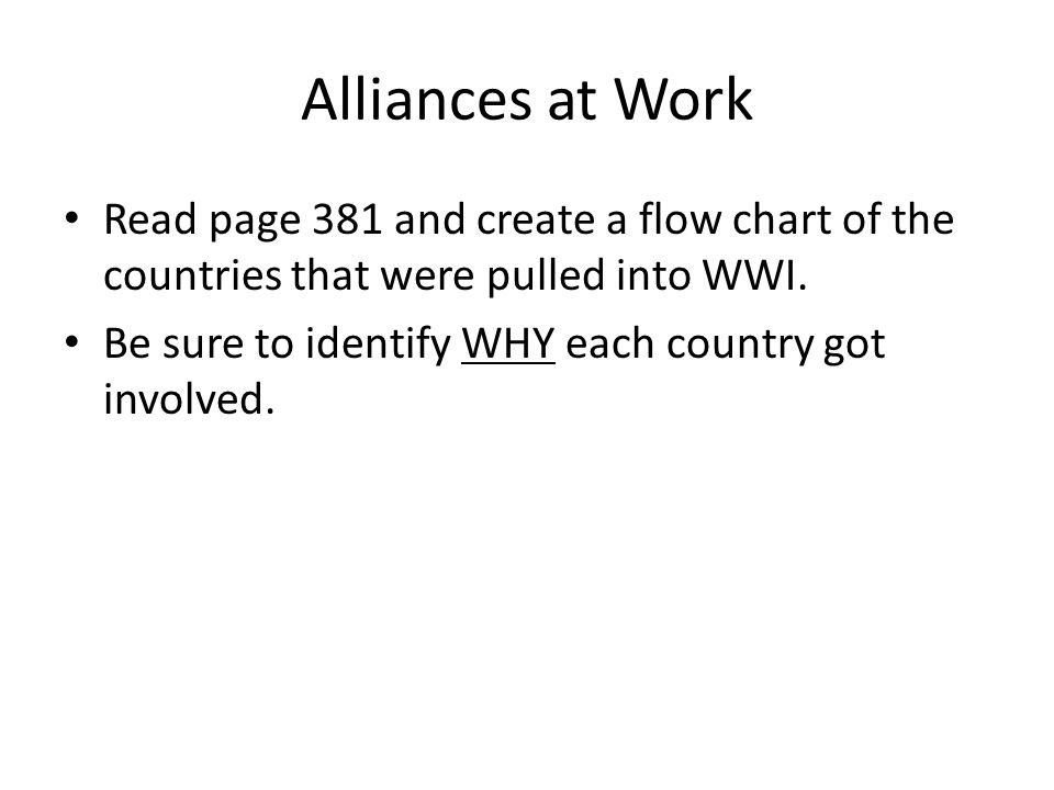 Alliances at Work Read page 381 and create a flow chart of the countries that were pulled into WWI.