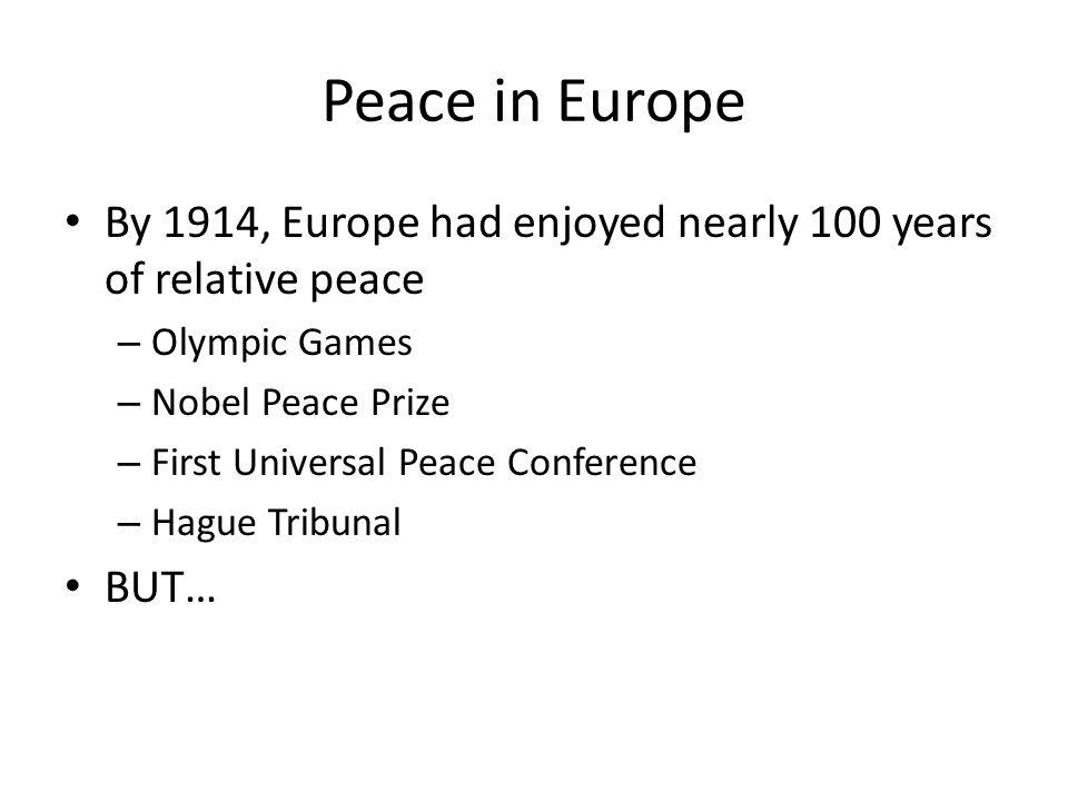 Peace in Europe By 1914, Europe had enjoyed nearly 100 years of relative peace. Olympic Games. Nobel Peace Prize.