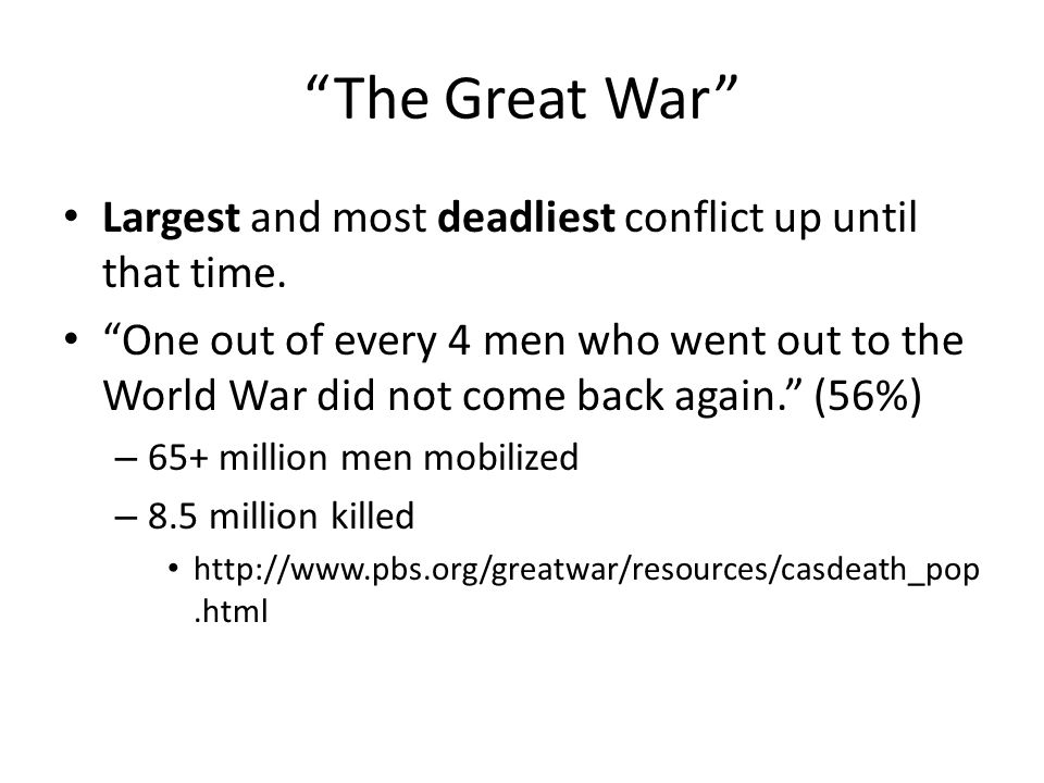 The Great War Largest and most deadliest conflict up until that time.