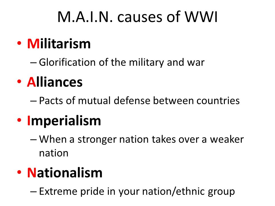 M.A.I.N. causes of WWI Militarism Alliances Imperialism Nationalism