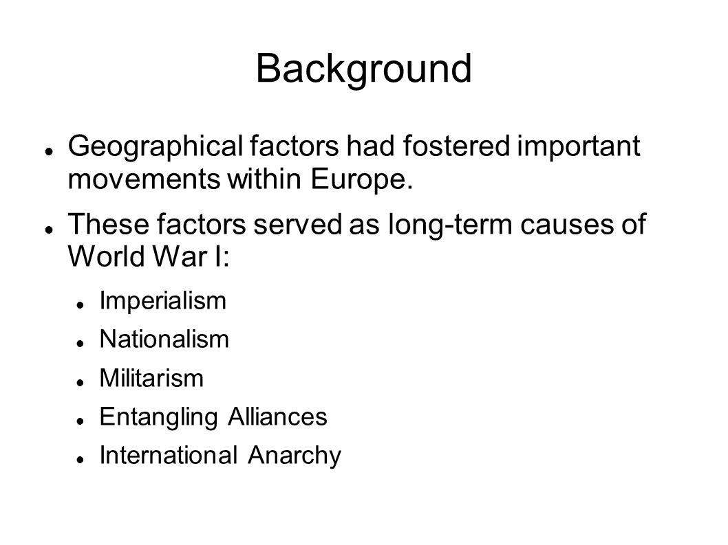 Background Geographical factors had fostered important movements within Europe. These factors served as long-term causes of World War I: