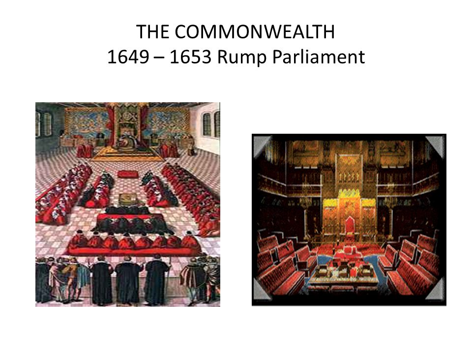 THE COMMONWEALTH 1649 – 1653 Rump Parliament