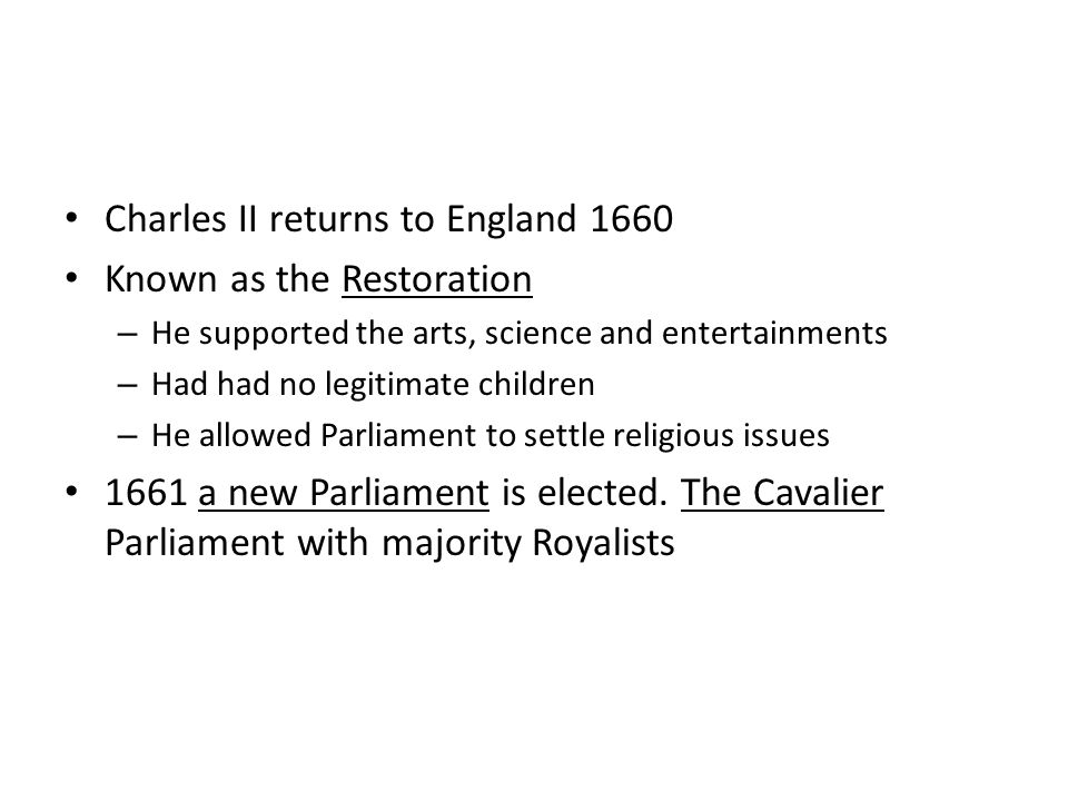 Charles II returns to England 1660 Known as the Restoration