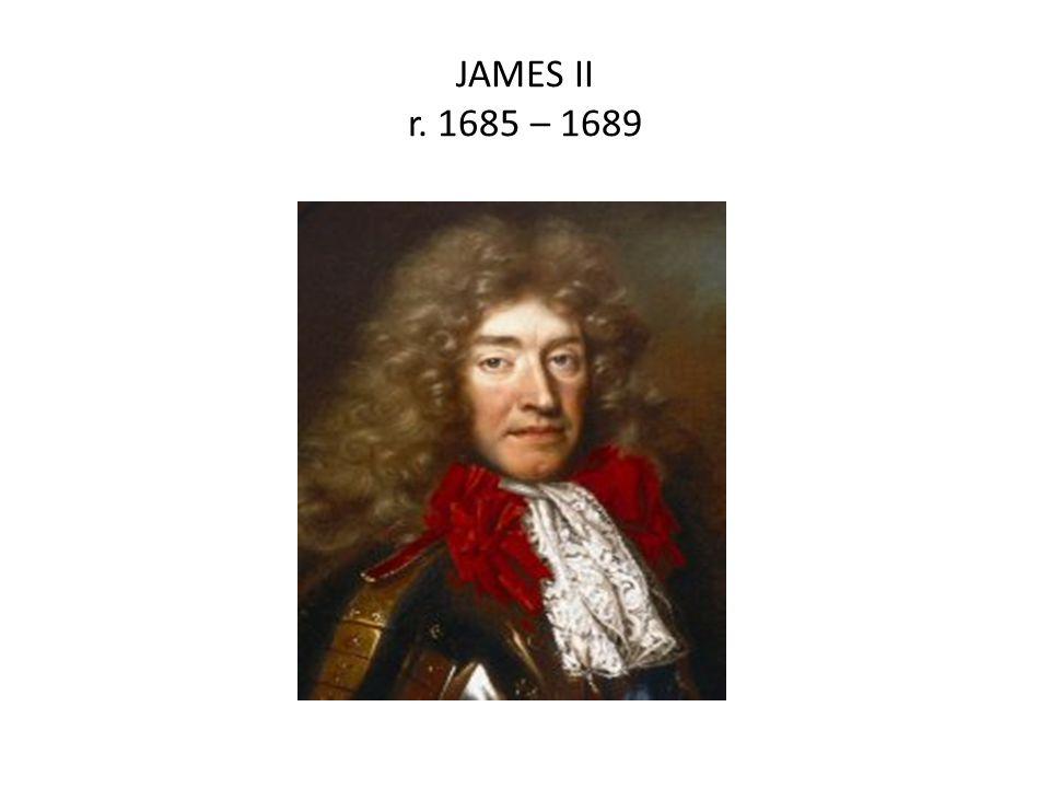 JAMES II r. 1685 – 1689