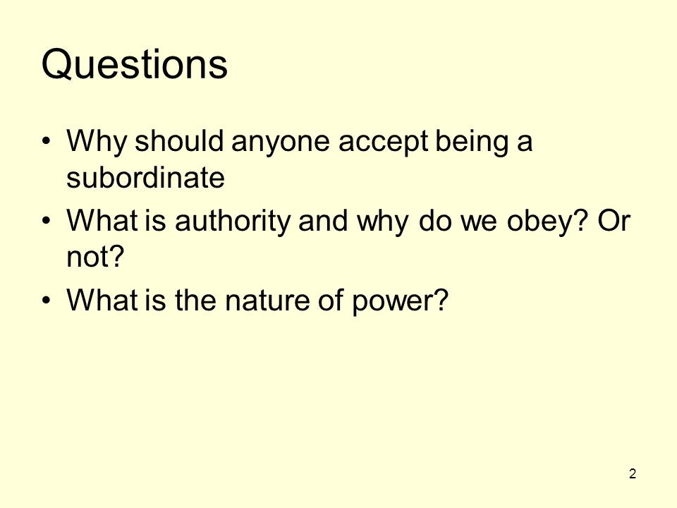 Questions Why should anyone accept being a subordinate