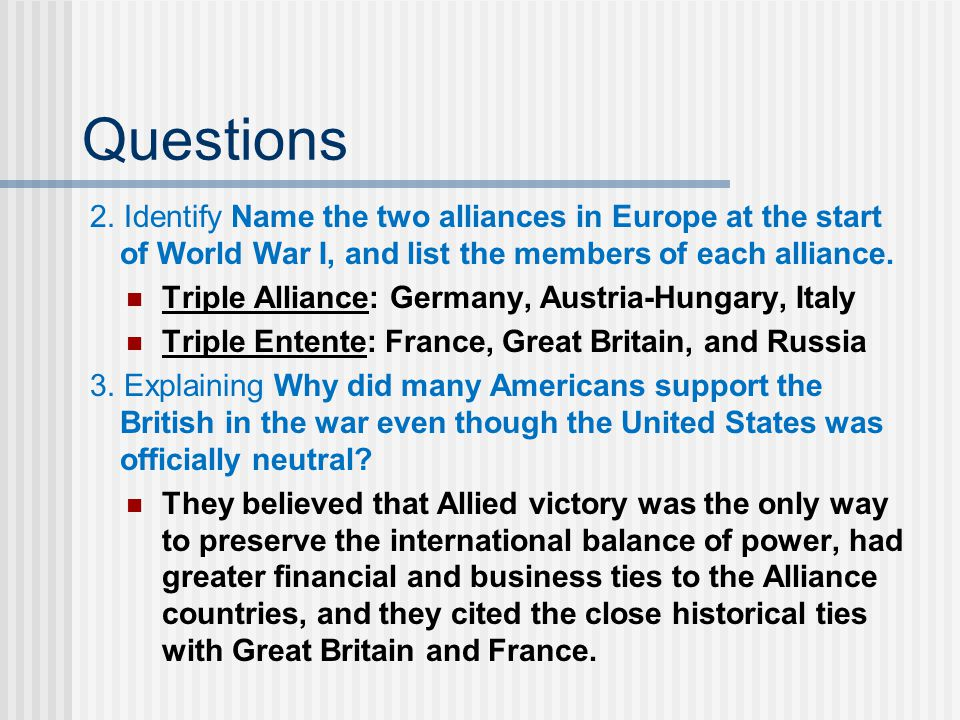 Questions 2. Identify Name the two alliances in Europe at the start of World War I, and list the members of each alliance.