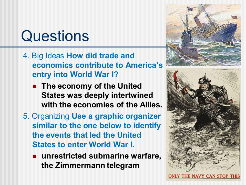 Questions 4. Big Ideas How did trade and economics contribute to America's entry into World War I