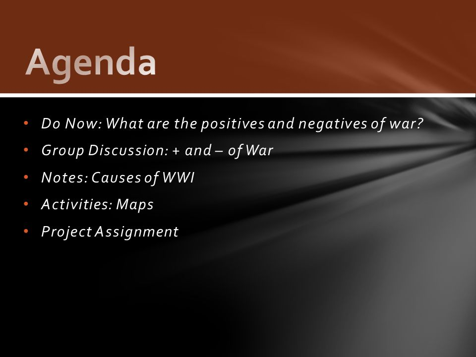 Agenda Do Now: What are the positives and negatives of war