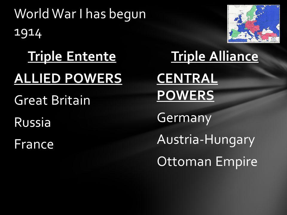 World War I has begun 1914 Triple Entente. ALLIED POWERS. Great Britain. Russia. France. Triple Alliance.