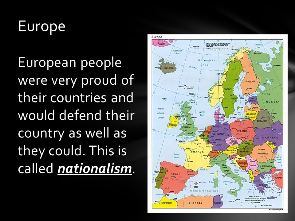 Europe European people were very proud of their countries and would defend their country as well as they could.