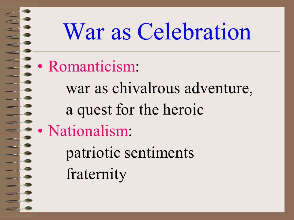War as Celebration Romanticism: war as chivalrous adventure,