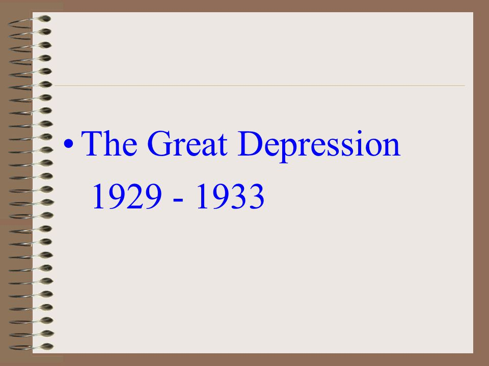 The Great Depression 1929 - 1933