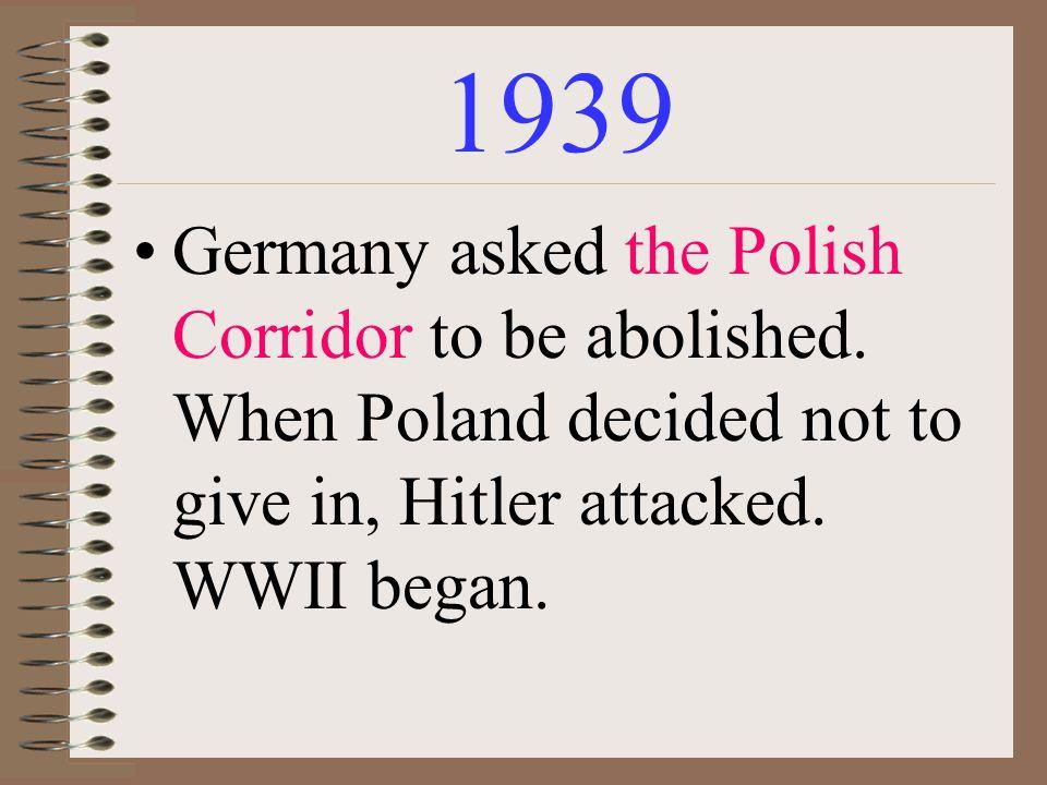 1939 Germany asked the Polish Corridor to be abolished.